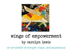 Wings of Empowerment by Carolyn Lewis Art Exhibit